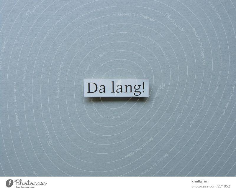 Da lang! Zeichen Schriftzeichen Schilder & Markierungen Kommunizieren eckig grau schwarz weiß Gefühle Stimmung Lebensfreude Vorfreude Begeisterung selbstbewußt