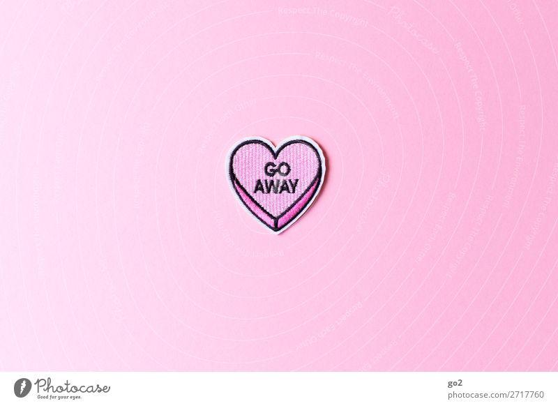 Go away Accessoire Dekoration & Verzierung Stoff Zeichen Schriftzeichen Herz rosa Gefühle Liebe Traurigkeit Liebeskummer Schmerz Enttäuschung Einsamkeit