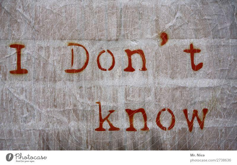 I don´t know Zeichen Schriftzeichen Graffiti grau rot Überraschung Mauer Wand Fassade Stimmung Politik & Staat Außenaufnahme Menschenleer Gefühle Stadt