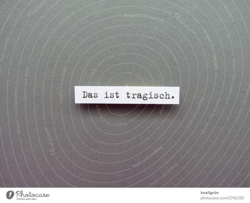 Das ist tragisch. Verzweiflung Traurigkeit Gefühle Mensch Sorge schlimm Schmerz Trauer Erschöpfung Einsamkeit Enttäuschung Buchstaben Wort Satz Letter