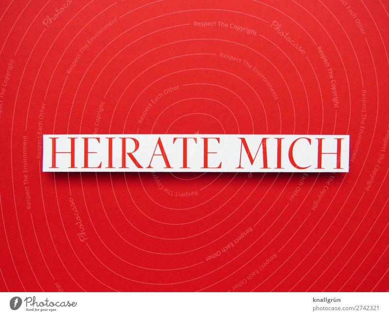 HEIRATE MICH Schriftzeichen Schilder & Markierungen Kommunizieren rot weiß Gefühle Glück Lebensfreude Vorfreude Mut Sympathie Freundschaft Zusammensein Liebe