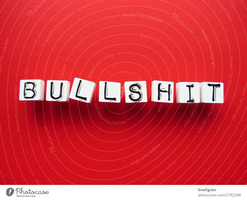 BULLSHIT weiß rot schwarz Gefühle Stimmung Schriftzeichen Kommunizieren Schilder & Markierungen Wut Konflikt & Streit Aggression Frustration Enttäuschung Ärger