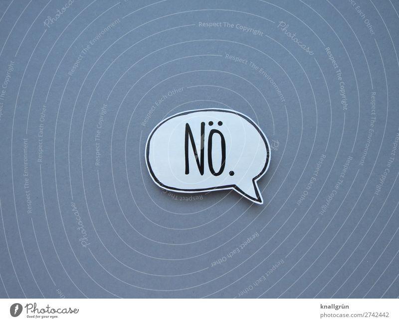 Nö. Schriftzeichen Schilder & Markierungen Kommunizieren grau schwarz weiß Gefühle Stimmung selbstbewußt Coolness Mut Entschlossenheit protestieren Verbote Nein