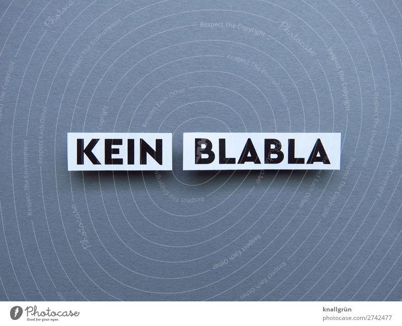 KEIN BLABLA Schriftzeichen Schilder & Markierungen Kommunizieren grau schwarz weiß Gefühle Verantwortung gewissenhaft Wahrheit Ehrlichkeit Weisheit klug