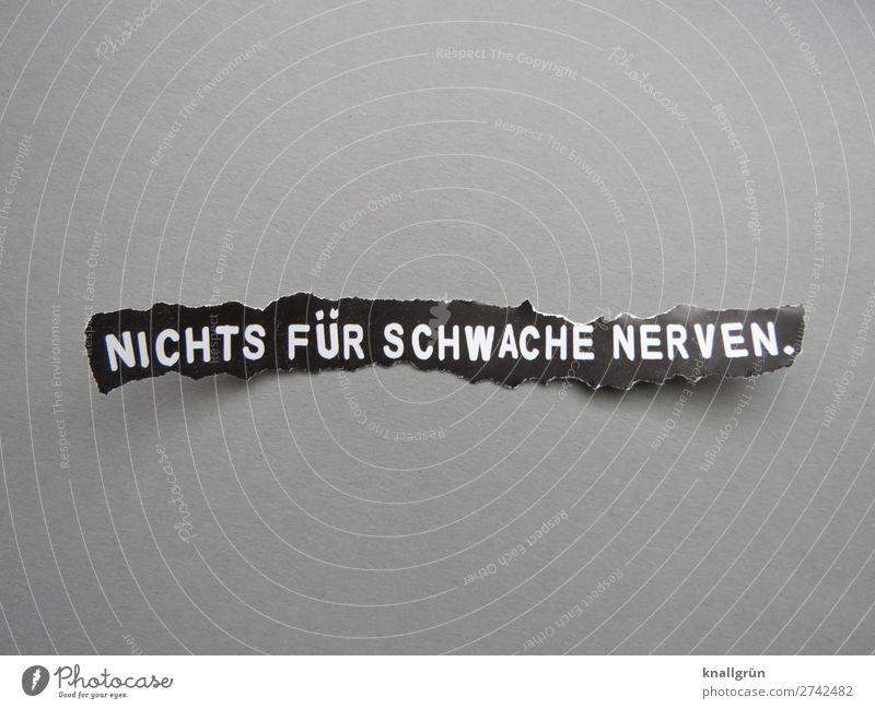NICHTS FÜR SCHWACHE NERVEN. Schriftzeichen Schilder & Markierungen Kommunizieren gruselig grau schwarz weiß Gefühle Mut Überraschung Angst Entsetzen Todesangst