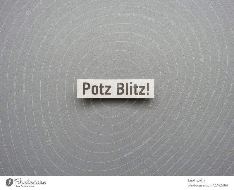 Potz Blitz! Schriftzeichen Schilder & Markierungen Kommunizieren grau schwarz weiß Gefühle Begeisterung Überraschung entdecken erleben Inspiration Neugier