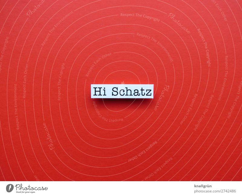 Hi Schatz Schriftzeichen Schilder & Markierungen Kommunizieren rot schwarz weiß Gefühle Glück Geborgenheit Sympathie Freundschaft Zusammensein Liebe