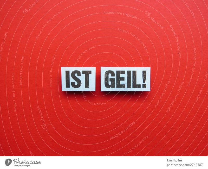IST GEIL! weiß rot Freude schwarz Gefühle Schriftzeichen Kommunizieren Schilder & Markierungen Lebensfreude fantastisch trendy Überraschung Begeisterung