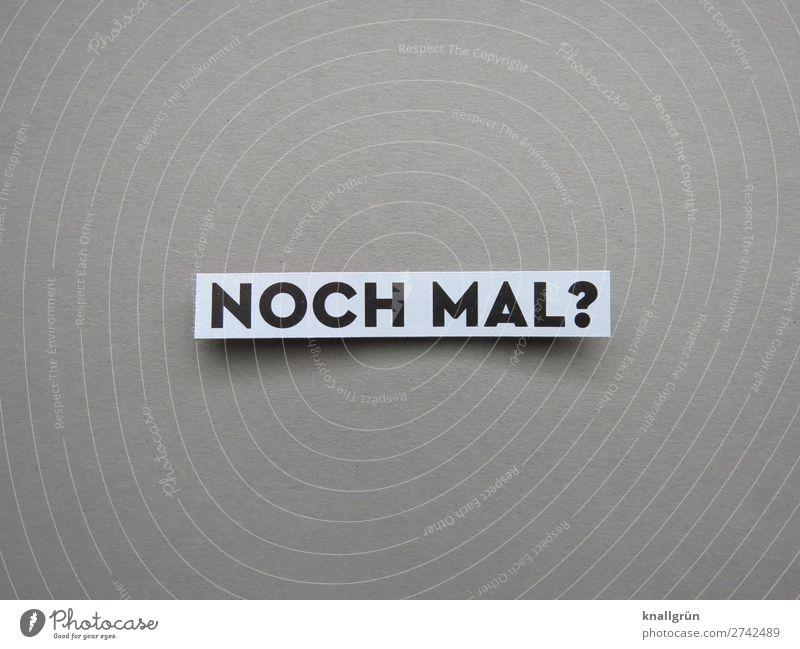 Noch mal? nochmal Wiederholung Fragen Fragezeichen wieder Interesse Neugier Gefühle Buchstaben Wort Satz Letter Text Schriftzeichen Typographie Sprache