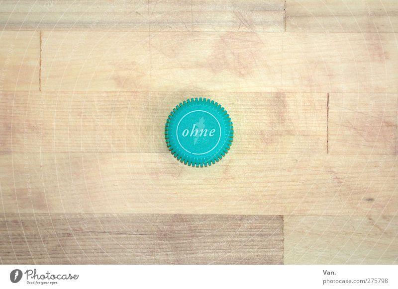mit ohne blau Holz Schriftzeichen Tisch türkis Maserung Tischplatte Flaschenverschluss