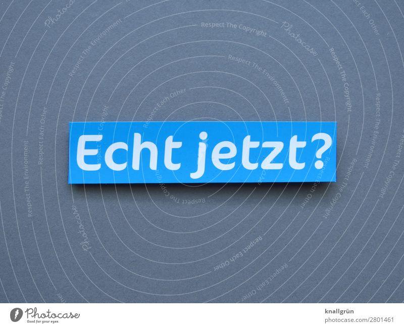 Echt jetzt? staunen Fragen Überraschung Neugier erstaunt Gefühle Interesse Erwartung Stimmung Irritation Buchstaben Wort Satz Letter Typographie Text Sprache