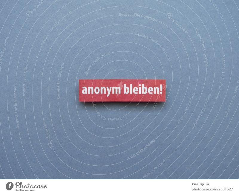 Anonym bleiben! anonym inkognito Mensch unauffällig unkenntlich vorsichtig geheim gesichtslos unerkannt Buchstaben Wort Satz Letter Sprache Schriftzeichen