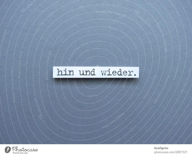 Hin und wieder. hin und wieder manchmal selten Wenig Buchstaben Wort Satz Letter Typographie Sprache Schriftzeichen Druckbuchstaben Druckschrift Text