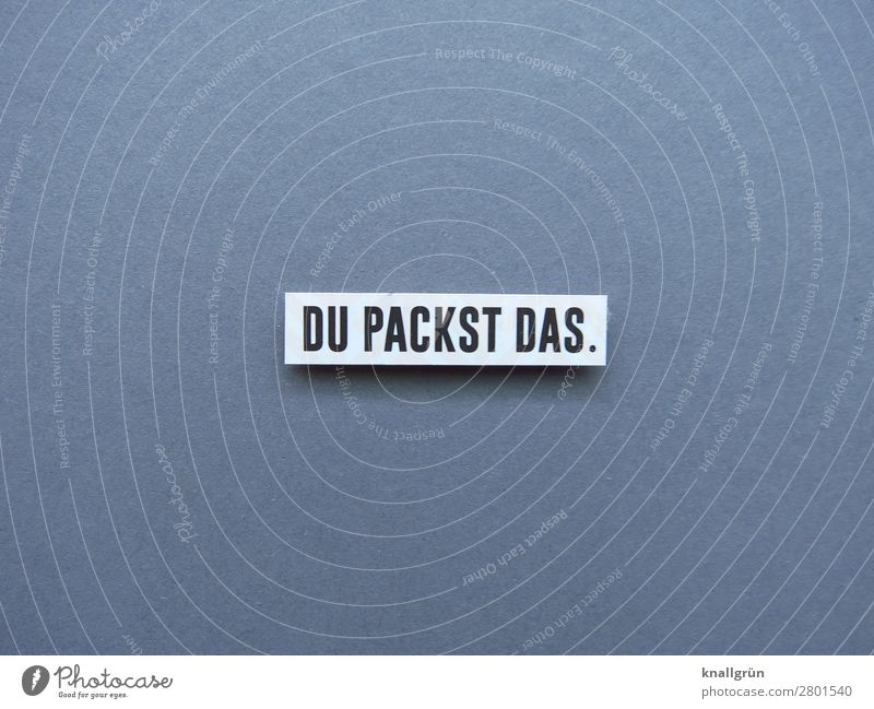 DU PACKST DAS. weiß schwarz Gefühle grau Stimmung Schriftzeichen Kommunizieren Kraft Schilder & Markierungen Erfolg Beginn Neugier Hoffnung planen Ziel