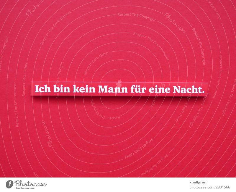 Ich bin kein Mann für eine Nacht. weiß rot Erotik Liebe Gefühle Zusammensein Schriftzeichen Sex Kommunizieren Schilder & Markierungen Abenteuer Kontakt