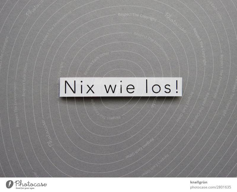 Nix wie los! Energie Start Motivation Engagement Beginn loslegen Buchstaben Wort Typographie Schriftzeichen Text Mitteilung Schilder & Markierungen Sprache