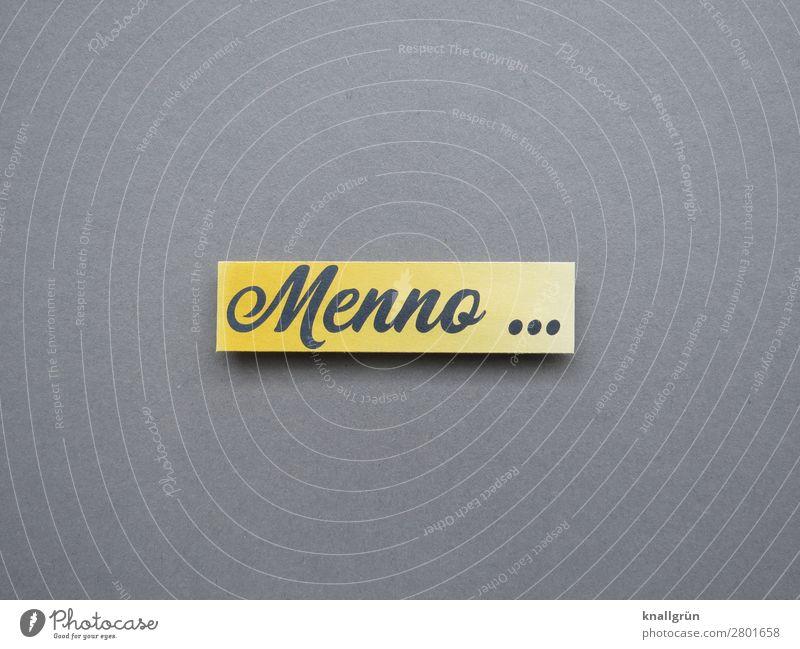 Menno ... Schriftzeichen Schilder & Markierungen Kommunizieren gelb grau Gefühle Stimmung Neugier Unlust Enttäuschung Ärger Ablehnung Umgangssprache Farbfoto