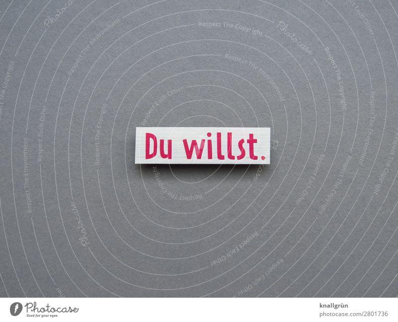 Du willst. Schriftzeichen Schilder & Markierungen Kommunizieren grau rot weiß Gefühle selbstbewußt Optimismus Willensstärke Mut Tatkraft Neugier Interesse