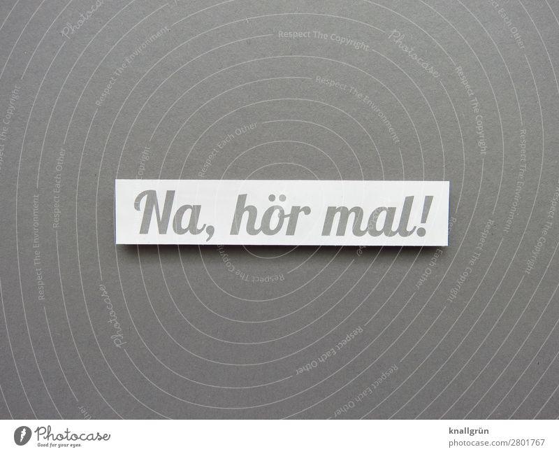 Na, hör mal! Schriftzeichen Schilder & Markierungen hören Kommunizieren grau weiß Gefühle Wachsamkeit Neugier Interesse Ärger Partnerschaft Enttäuschung