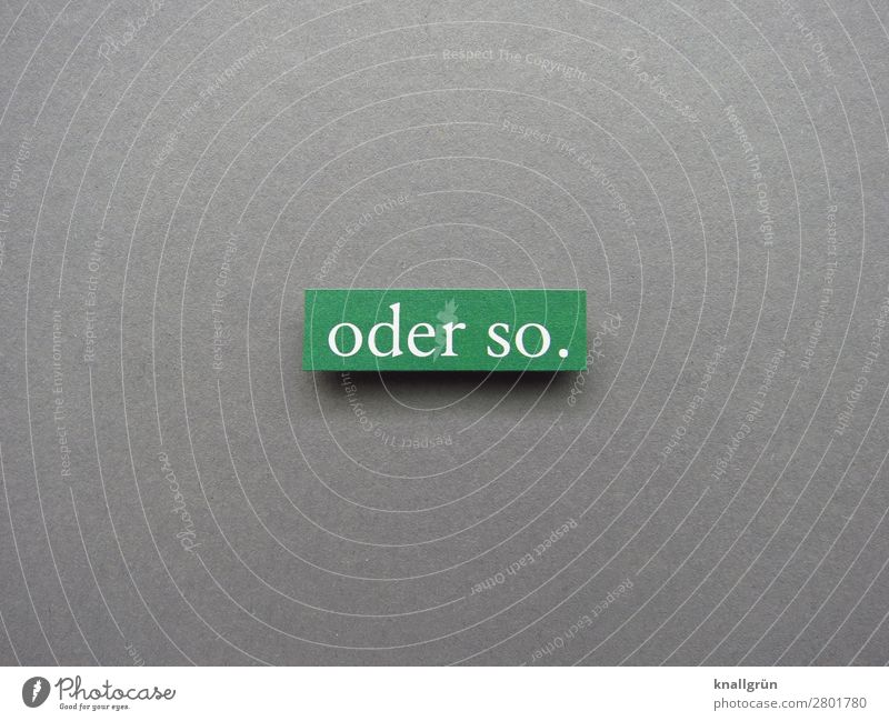 Oder so. alternativ Akzeptanz Möglichkeiten Erwartung Alternative Auswahl Tatsache Buchstaben Wort Satz Letter Typographie Lateinisches Alphabet Text Sprache