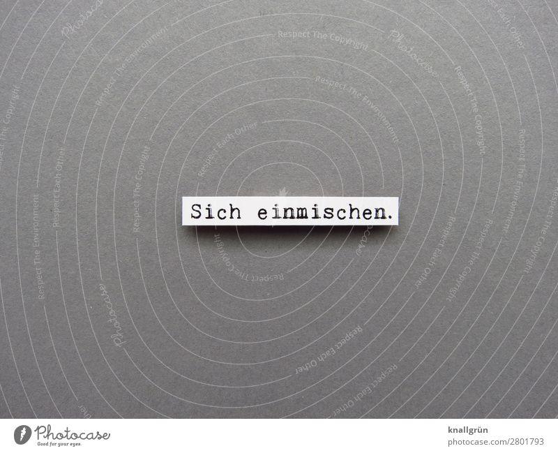 Sich einmischen. Schriftzeichen Schilder & Markierungen Kommunizieren sprechen grau weiß Gefühle Stimmung selbstbewußt Willensstärke Macht Mut Solidarität