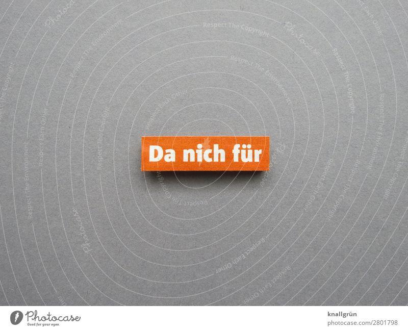 Da nich für Schriftzeichen Schilder & Markierungen Kommunizieren grau orange weiß Gefühle Zufriedenheit Sympathie Menschlichkeit Hilfsbereitschaft trösten