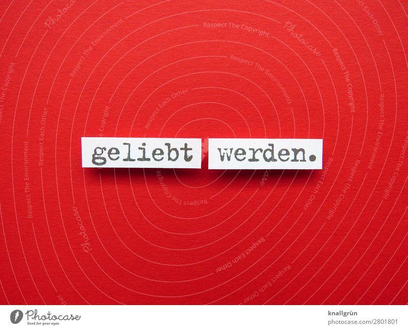 geliebt werden. Schriftzeichen Schilder & Markierungen Kommunizieren Liebe Erotik schwarz weiß Gefühle Glück Zufriedenheit Lebensfreude Leidenschaft