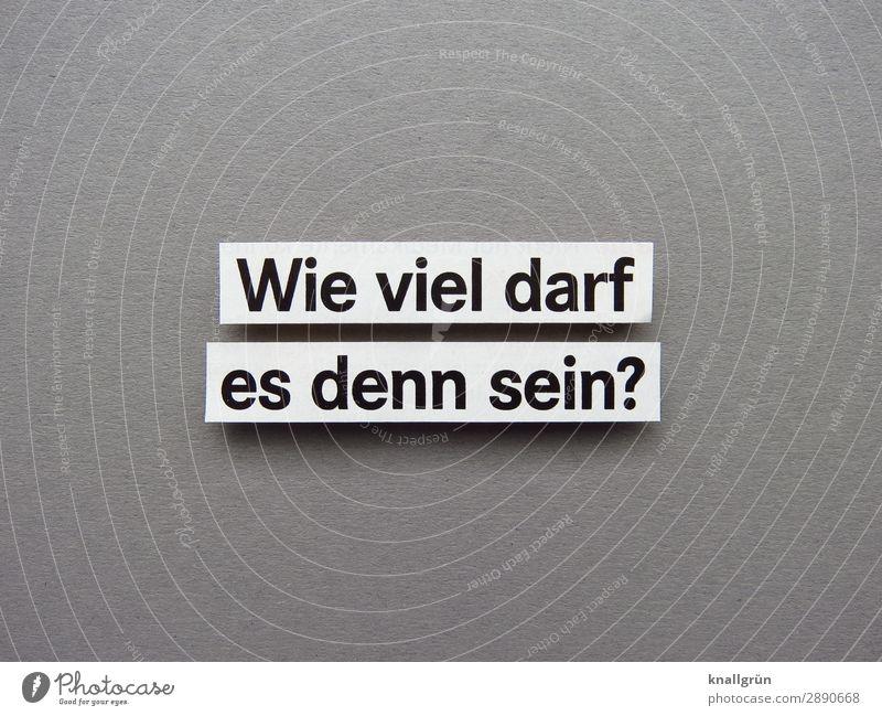 Wie viel darf es denn sein? Fragen Interesse Neugier Kommunizieren Erwartung Fragezeichen Farbfoto Schriftzeichen Menschenleer Hintergrund neutral Freisteller