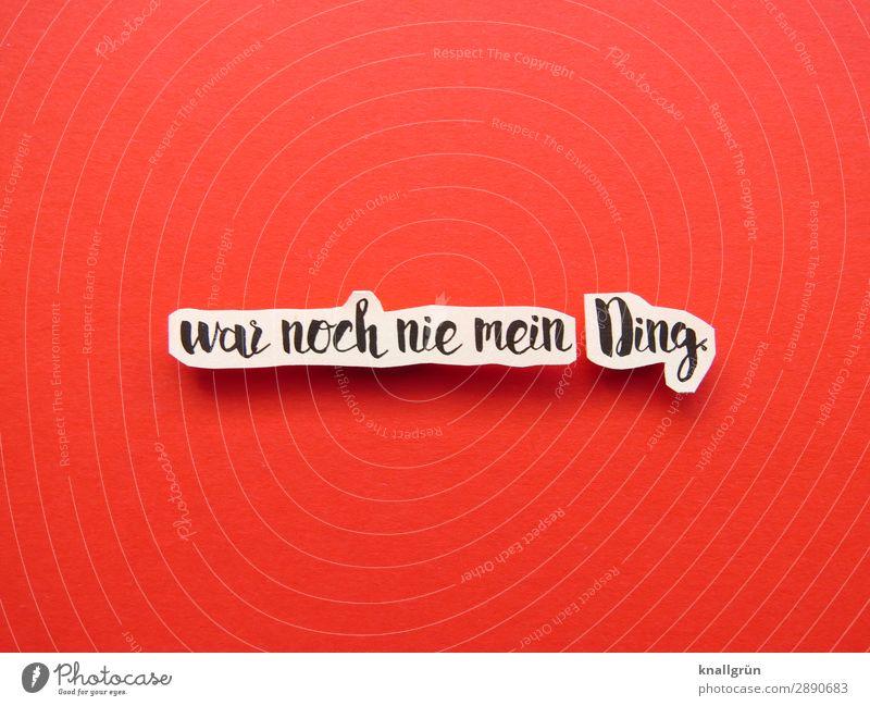 War noch nie mein Ding. Desinteresse Ablehnung Gefühle Absage Stimmung Unlust Buchstaben Wort Satz Letter Schriftzeichen Text Typographie Sprache