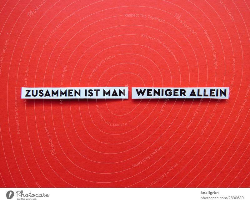 ZUSAMMEN IST MAN WENIGER ALLEIN Schriftzeichen Schilder & Markierungen Kommunizieren rot schwarz weiß Gefühle Schutz Geborgenheit Sympathie Freundschaft