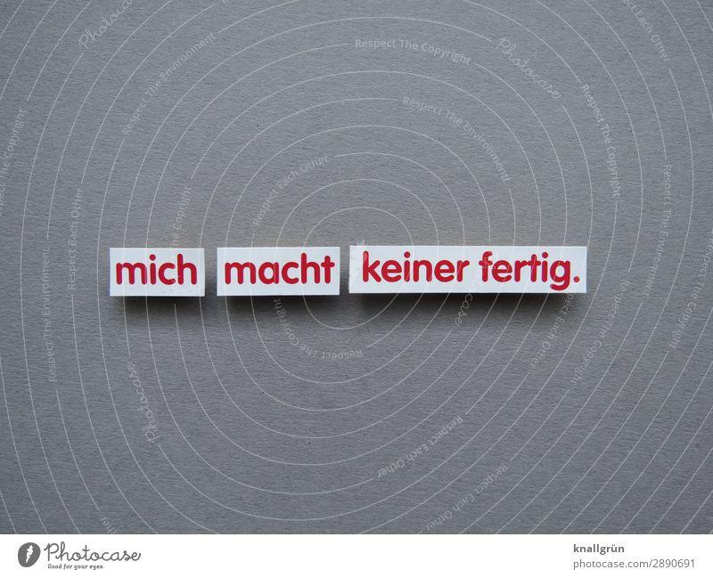 mich macht keiner fertig. Schriftzeichen Schilder & Markierungen Kommunizieren stark grau rot weiß Gefühle Stimmung Tapferkeit selbstbewußt Optimismus Kraft