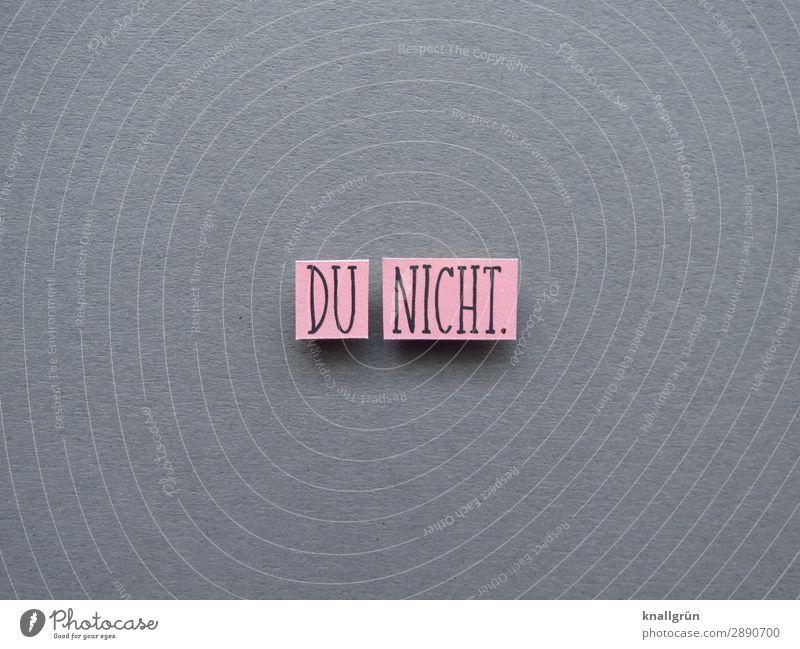 DU NICHT. Schriftzeichen Schilder & Markierungen Kommunizieren grau rosa Gefühle Stimmung Enttäuschung Einsamkeit ignorant Verachtung Feindseligkeit erleben