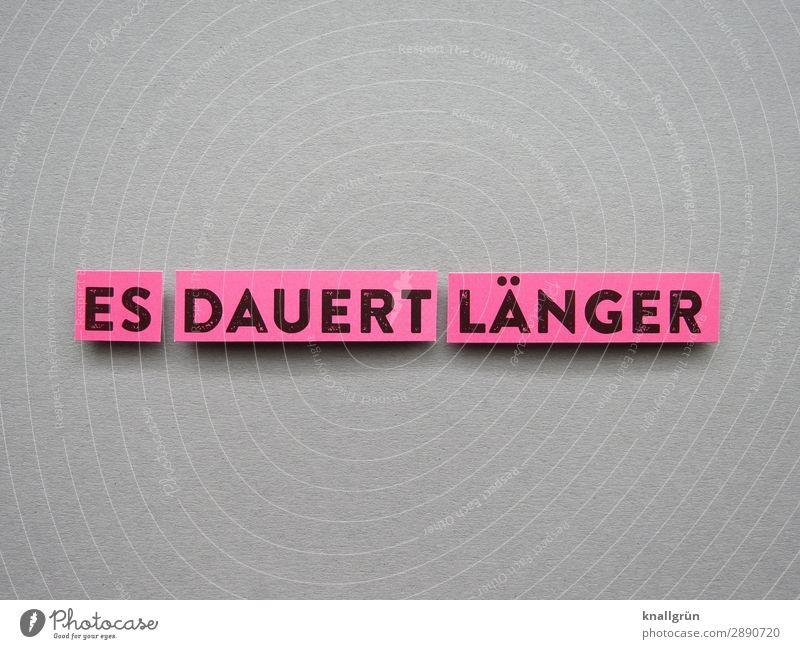 Es dauert länger Zeit Länge Zeitraum Kommunizieren Kommunikation Buchstaben Wort Satz Text Typographie Schilder & Markierungen Sprache Schriftzeichen Letter