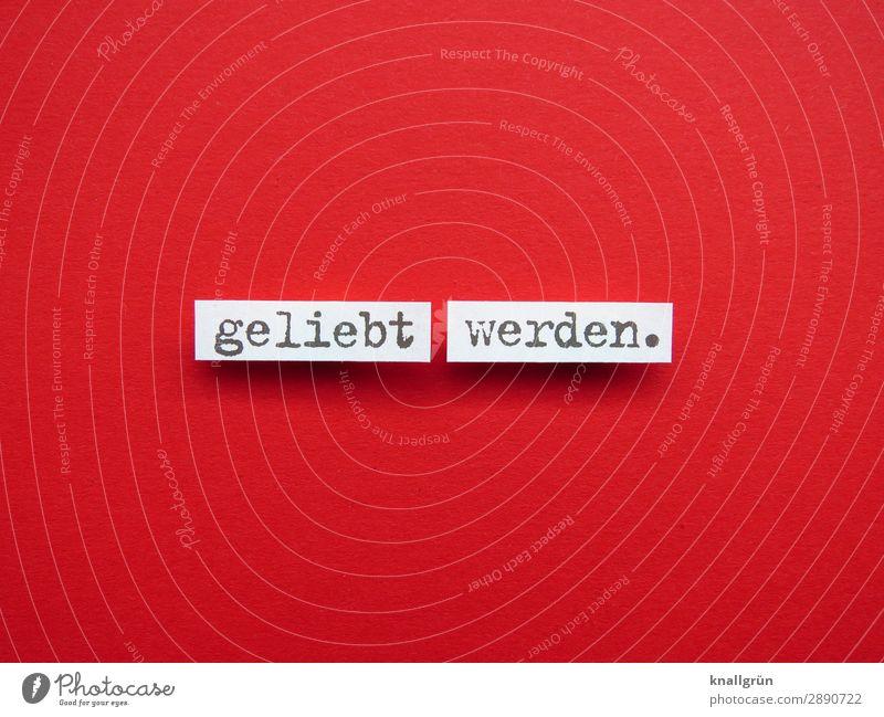 geliebt werden. Schriftzeichen Schilder & Markierungen Kommunizieren Liebe rot schwarz weiß Gefühle Glück Zufriedenheit Lebensfreude Frühlingsgefühle