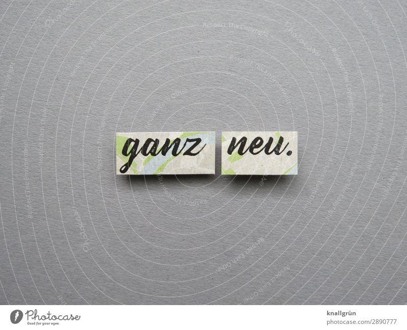 Ganz neu. modern Beginn Anfang Erwartung Buchstaben Wort Satz Letter Sprache Schriftzeichen Typographie Textfreiraum Druckbuchstaben Schreibschrift Mitteilung
