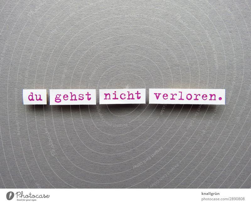 du gehst nicht verloren. Schriftzeichen Schilder & Markierungen Kommunizieren grau rot weiß Gefühle Vertrauen Schutz Geborgenheit Warmherzigkeit Sympathie