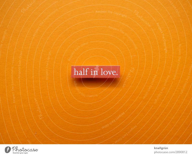 half in love. Schriftzeichen Schilder & Markierungen Kommunizieren Liebe orange weiß Gefühle Glück Lebensfreude Frühlingsgefühle Sympathie Freundschaft