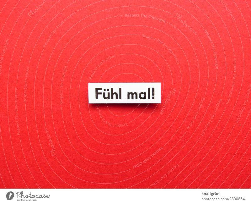 Fühl mal! weiß rot Erotik Liebe Gefühle Zusammensein Schriftzeichen Sex Kommunizieren Schilder & Markierungen Warmherzigkeit Neugier Kontakt Partnerschaft