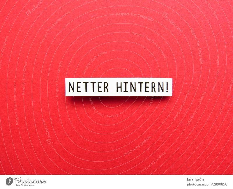 NETTER HINTERN! weiß rot Erotik schwarz Liebe Gefühle Schriftzeichen Sex Kommunizieren Schilder & Markierungen Gesäß Leidenschaft Interesse Lust Sexualität