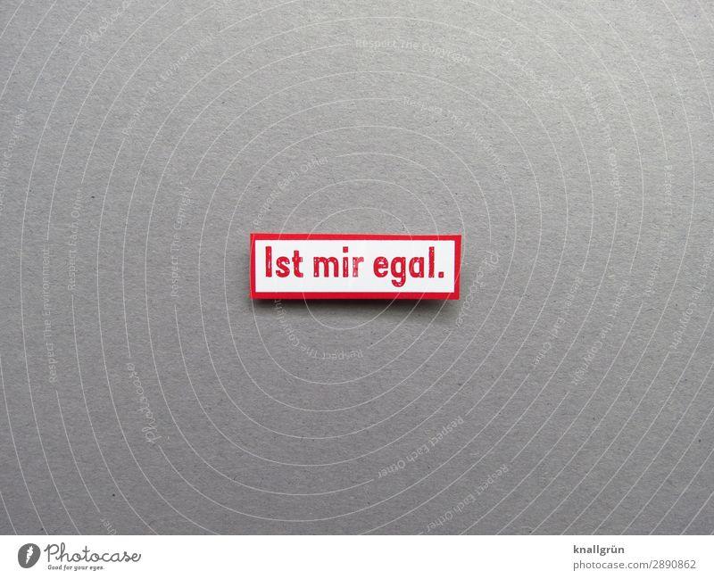 Ist mir egal Coolness Gelassenheit Kommunizieren Gefühle Kommunikation Schilder & Markierungen Buchstaben Wort Satz Typographie Text Sprache Letter