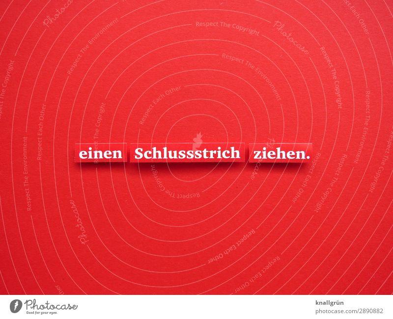einen Schlussstrich ziehen. Schriftzeichen Schilder & Markierungen Kommunizieren rot weiß Gefühle Stimmung Willensstärke Mut Zusammensein Liebe Verantwortung