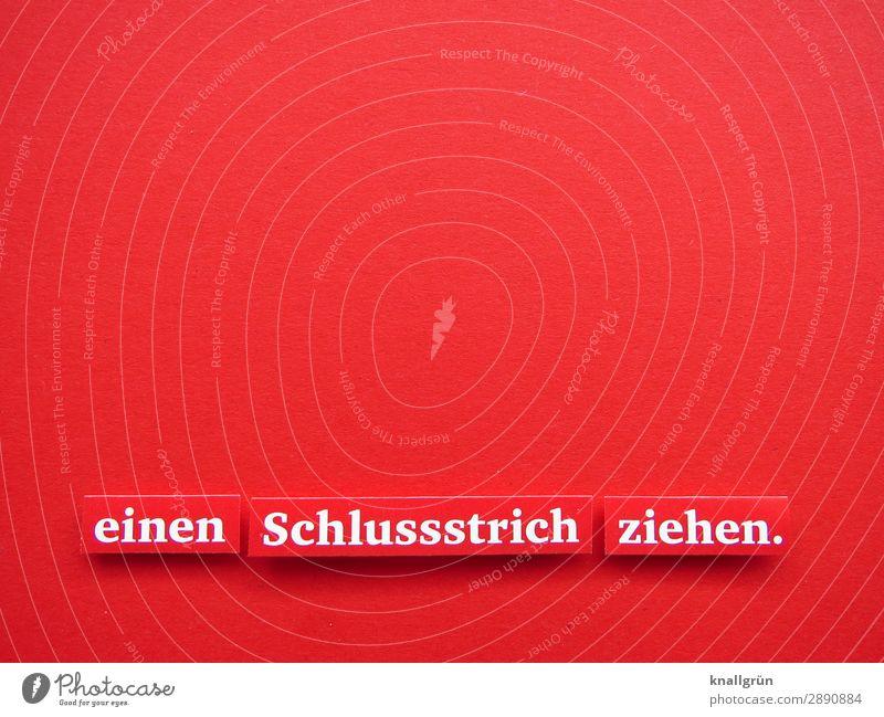 einen Schlussstrich ziehen. Schriftzeichen Schilder & Markierungen Kommunizieren rot weiß Gefühle Mut Verantwortung Endzeitstimmung Entschlossenheit Liebe