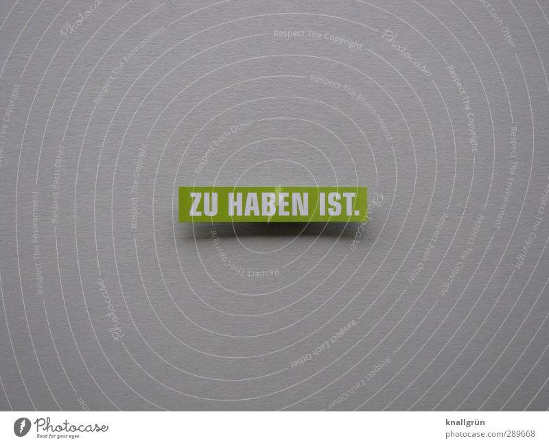 ZU HABEN IST. Zeichen Schriftzeichen Schilder & Markierungen Kommunizieren eckig grau grün weiß Gefühle Zufriedenheit Vorfreude Begeisterung Optimismus Handel