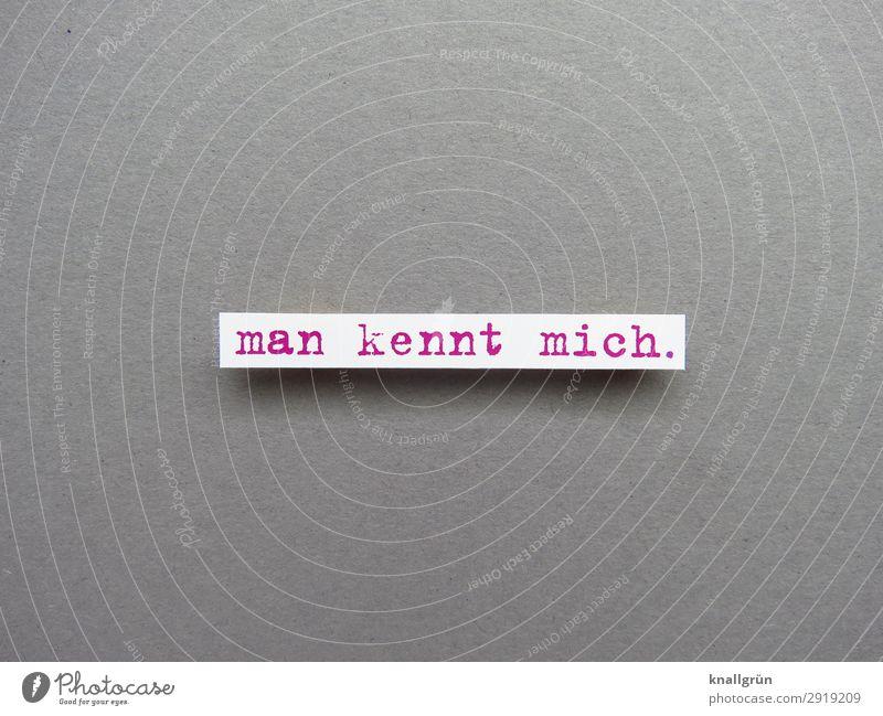 Man kennt mich. Bekanntheit berühmt wichtig Mensch Erwartung Ruhm kennen Berühmtheit Buchstaben Wort Satz Letter Text Typographie Sprache Schriftzeichen