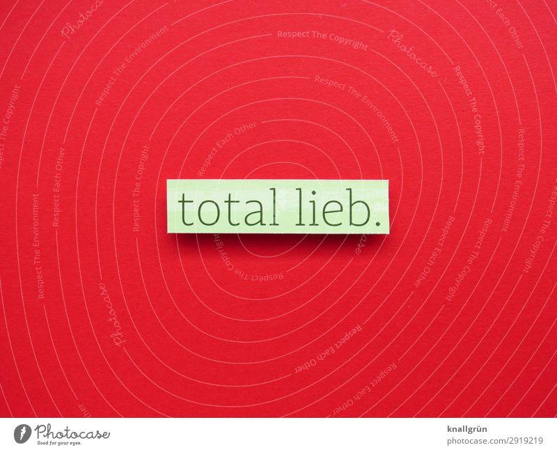 total lieb. Schriftzeichen Schilder & Markierungen Kommunizieren grün rot Gefühle Stimmung Sympathie Liebe Güte Freundlichkeit Farbfoto Studioaufnahme