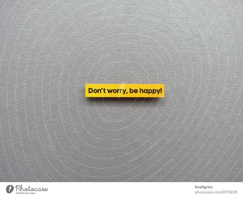 Don't worry, be happy! Gute Laune Gefühle Fröhlichkeit Lebensfreude Coolness lachen Freude Erwartung Stimmung Buchstaben Wort Satz Letter Sprache Text