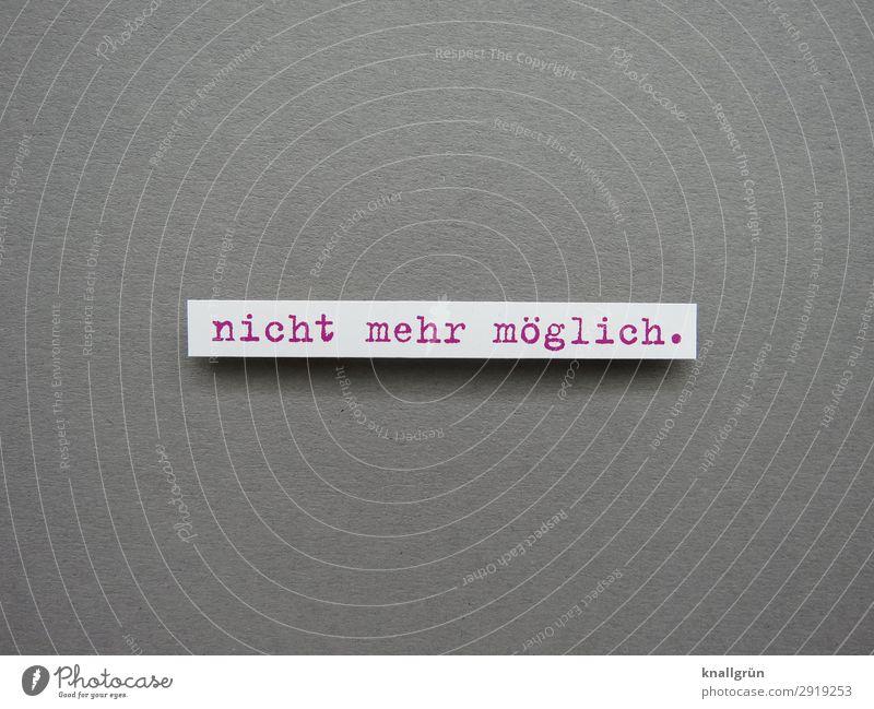 Nicht mehr möglich unmöglich Einschränkung Verbote Kommunizieren Buchstaben Wort Satz Typographie Text Kommunikation Sprache Lateinisches Alphabet Letter