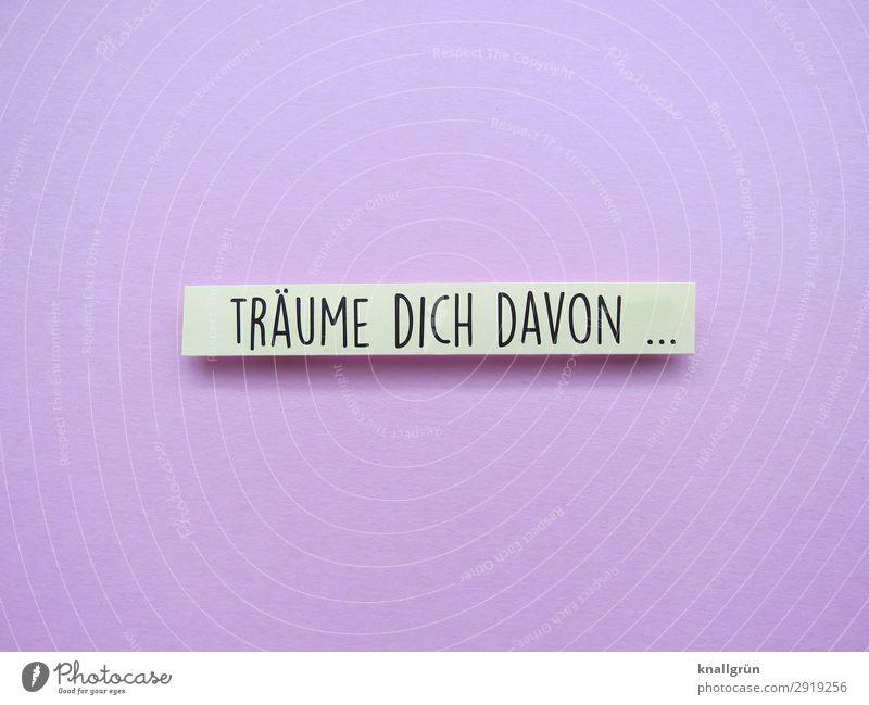 TRÄUME DICH DAVON ... Schriftzeichen Schilder & Markierungen Kommunizieren träumen rosa schwarz weiß Gefühle Glück Lebensfreude Erholung Phantasie Farbfoto