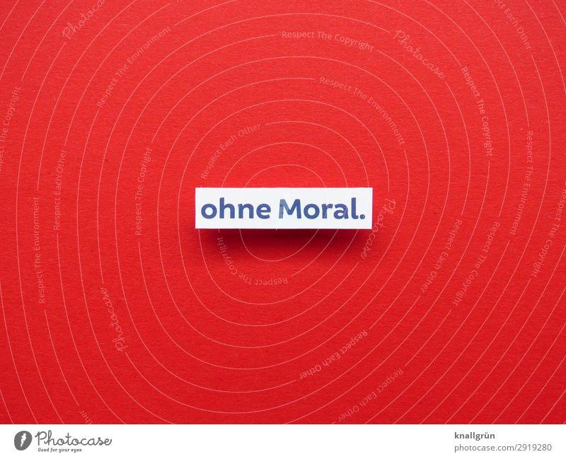 Ohne Moral. unanständig Hemmungslosigkeit schamlos lasterhaft unmoralisch frivol Stimmung Gefühle liederlich Buchstaben Wort Satz Letter Typographie