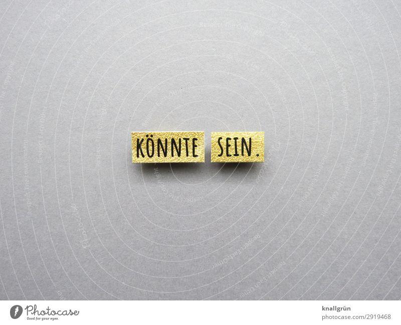 Könnte sein. Möglichkeit vielleicht könnte eventuell unsicher kann Buchstaben Wort Satz Letter Typographie Schrift Schriftzeichen Druckschrift Text Sprache